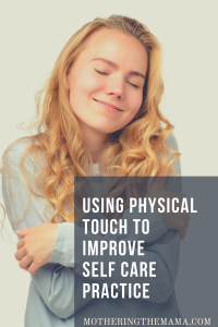 HOW TO USE PHYSICAL TOUCH IN SELF CARE PRACTICE