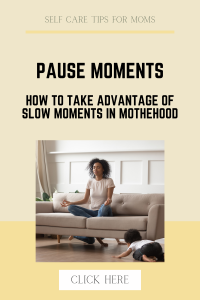 taking advantage of slow moments in motherhood