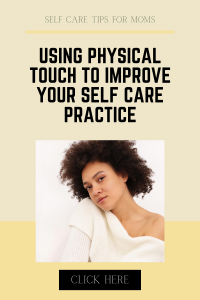 USING PHYSICAL TOUCH IN SELF CARE PRACTICE