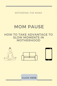 how to capitalize on slow moments in motherhood