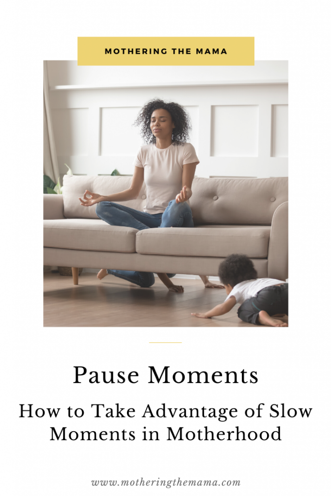How to Take Advantage of Slow Moments in Motherhood