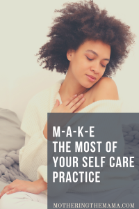 MAKE the most of self care practice